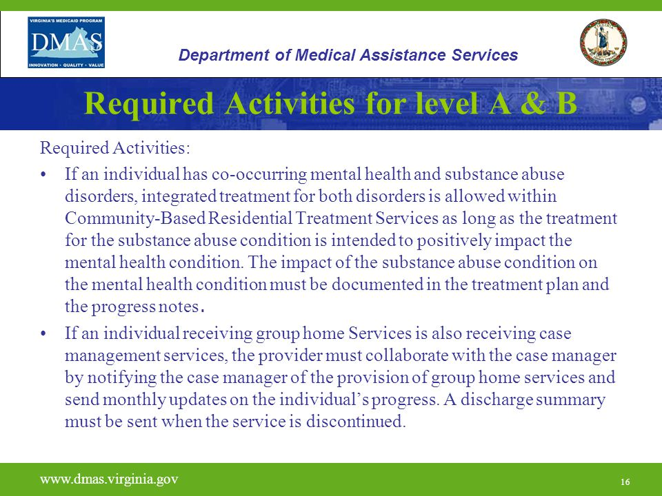 16 Required Activities for level A & B Required Activities: If an individual has co-occurring mental health and substance abuse disorders, integrated