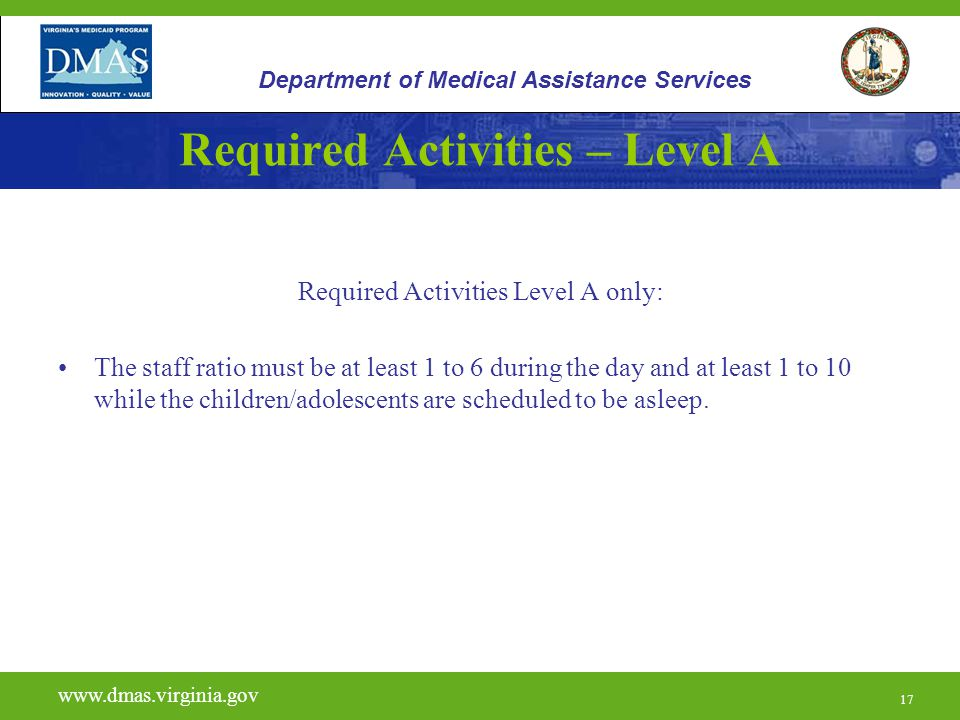 17 Required Activities – Level A Required Activities Level A only: The staff ratio must be at least 1 to 6 during the day and at least 1 to 10 while t