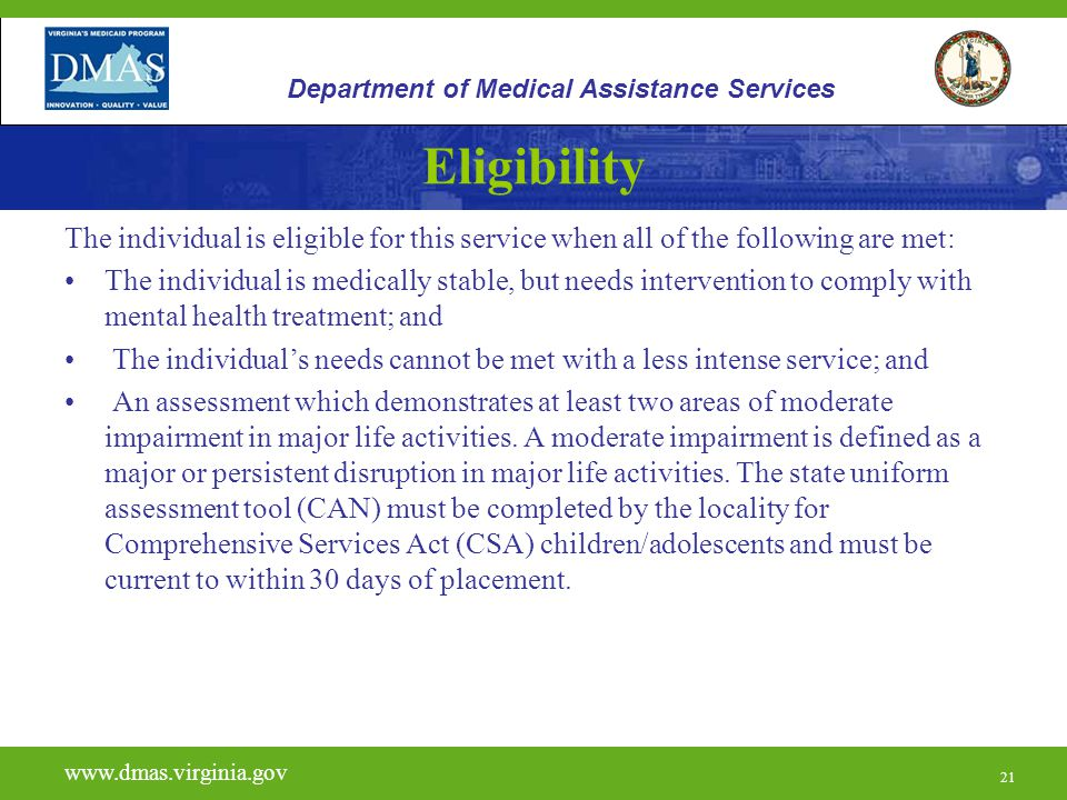 21 Eligibility The individual is eligible for this service when all of the following are met: The individual is medically stable, but needs interventi