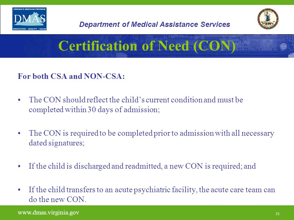 31 Certification of Need (CON) For both CSA and NON-CSA: The CON should reflect the child's current condition and must be completed within 30 days of
