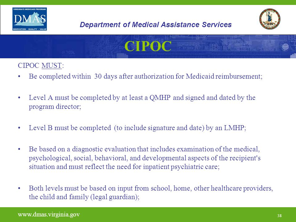 38 CIPOC CIPOC MUST: Be completed within 30 days after authorization for Medicaid reimbursement; Level A must be completed by at least a QMHP and sign