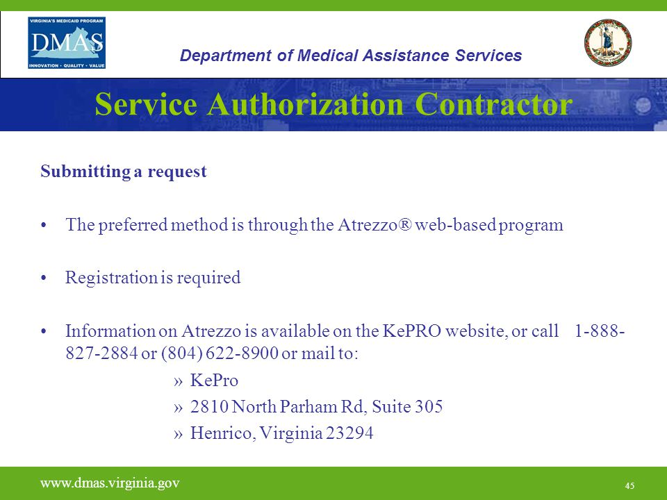 45 Service Authorization Contractor Submitting a request The preferred method is through the Atrezzo® web-based program Registration is required Infor