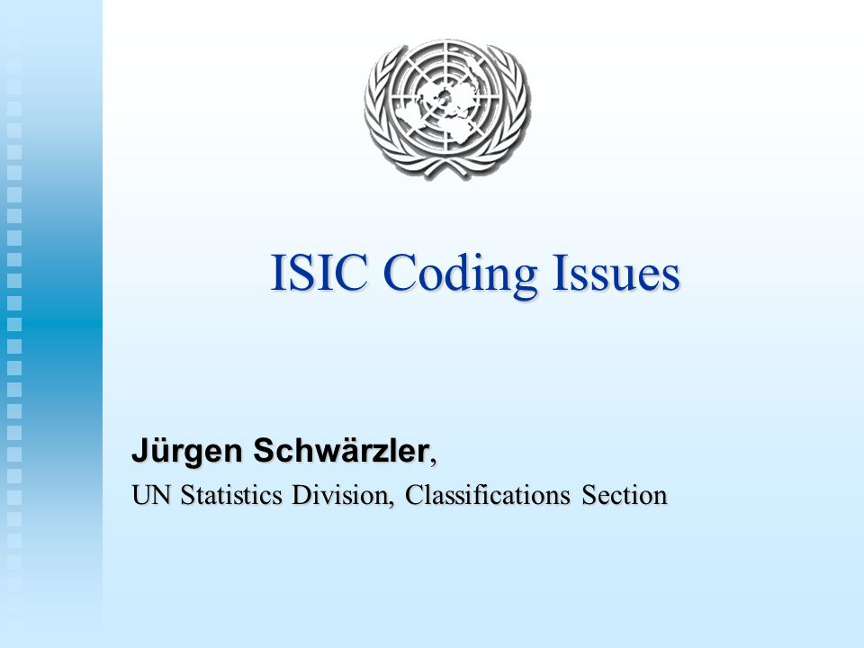 ISIC Coding Issues Jürgen Schwärzler, UN Statistics Division, Classifications Section