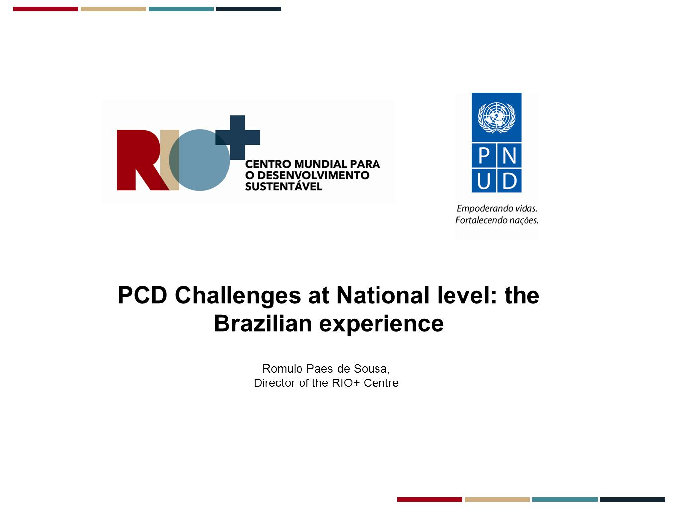 PCD Challenges at National level: the Brazilian experience Romulo Paes de Sousa, Director of the RIO+ Centre