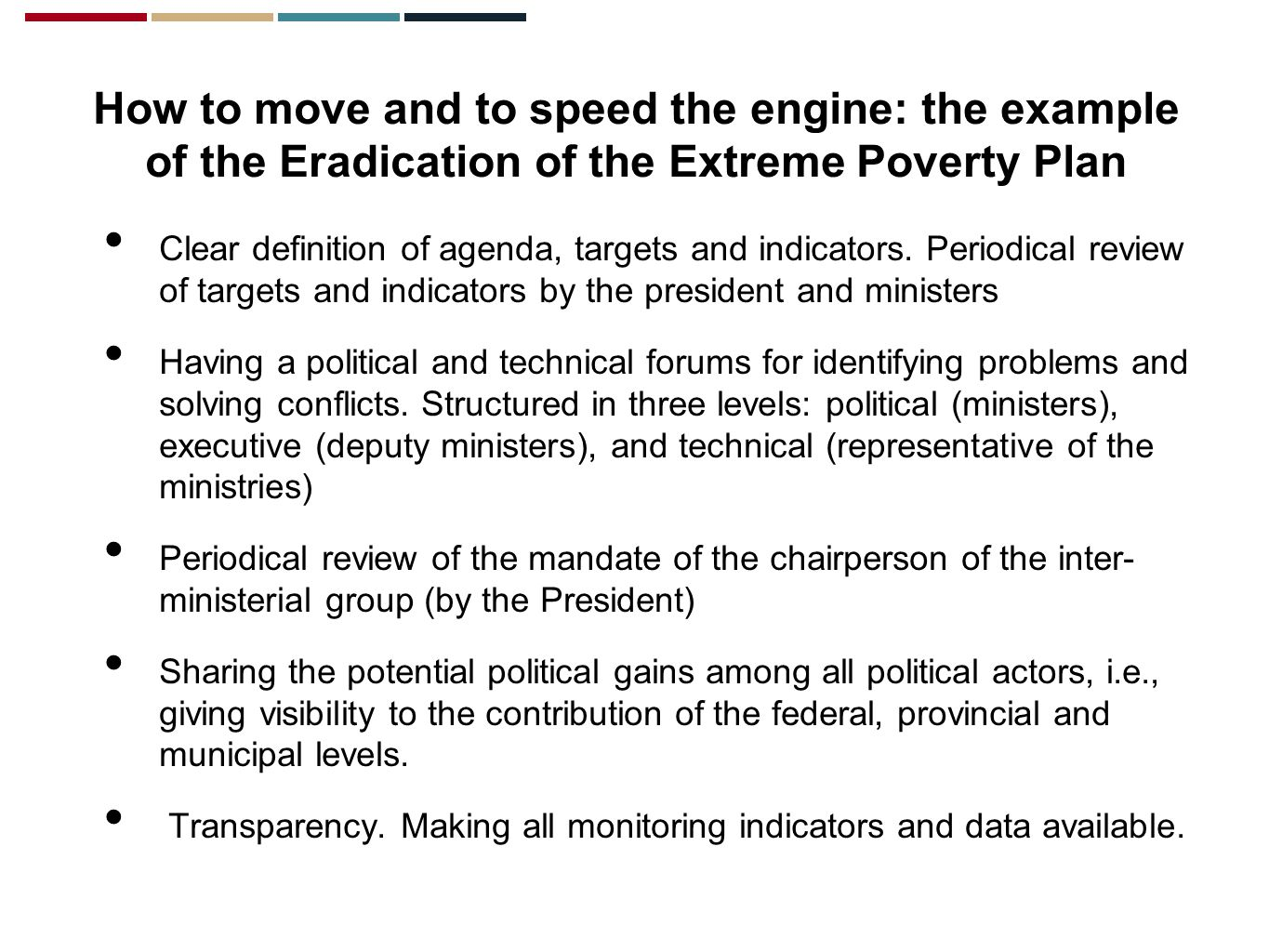 How to move and to speed the engine: the example of the Eradication of the Extreme Poverty Plan Clear definition of agenda, targets and indicators.
