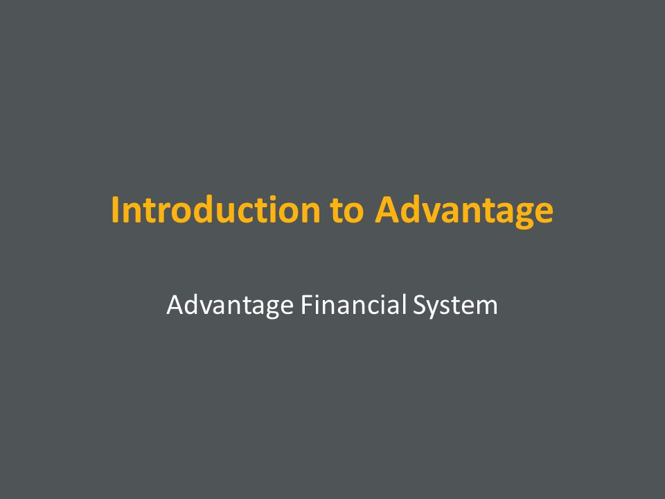 Introduction to Advantage Advantage Financial System