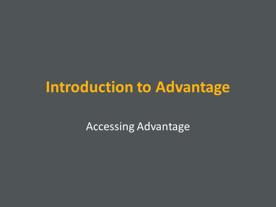 Introduction to Advantage Accessing Advantage