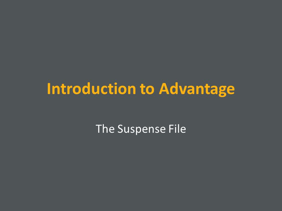 Introduction to Advantage The Suspense File
