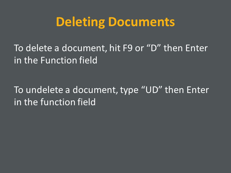 Deleting Documents To delete a document, hit F9 or D then Enter in the Function field To undelete a document, type UD then Enter in the function field