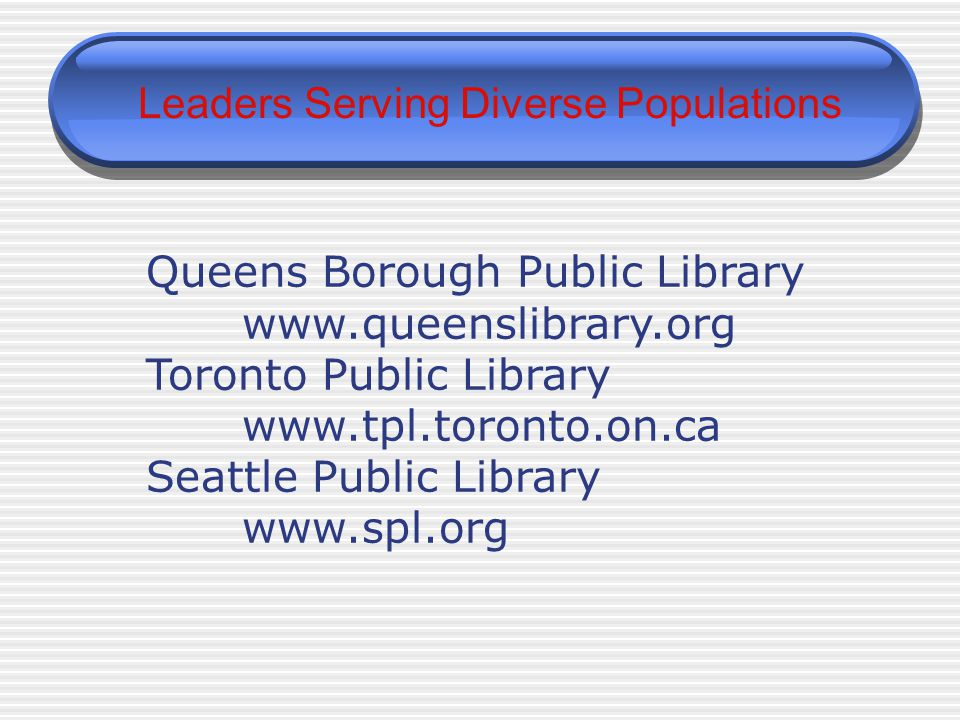 Leaders Serving Diverse Populations Queens Borough Public Library   Toronto Public Library   Seattle Public Library