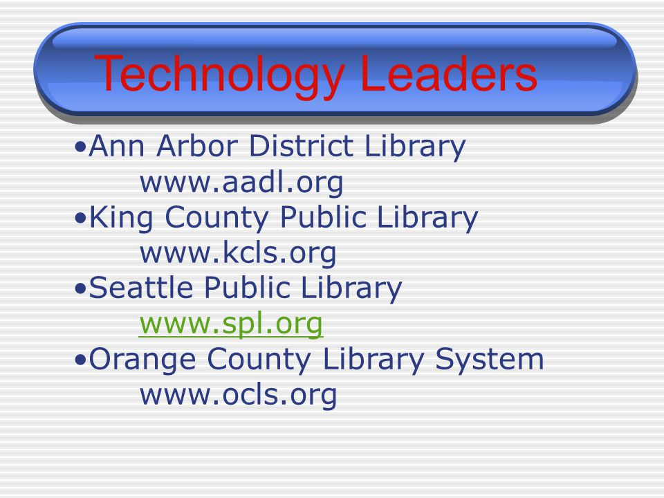 Technology Leaders Ann Arbor District Library   King County Public Library   Seattle Public Library   Orange County Library System