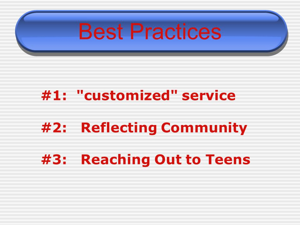 Best Practices #1: customized service #2: Reflecting Community #3: Reaching Out to Teens
