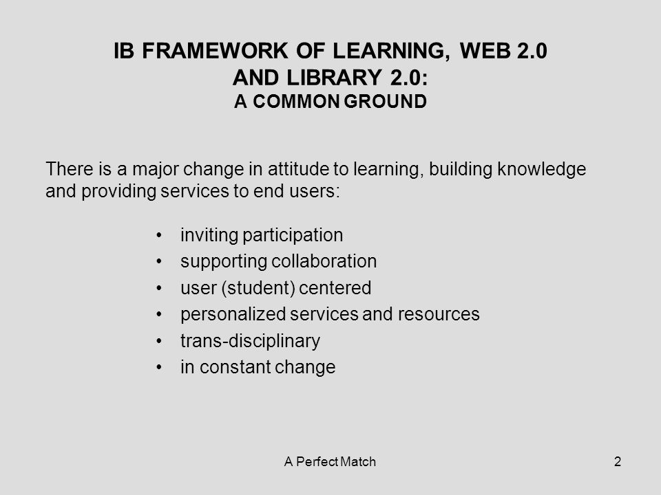 A Perfect Match23 Conclusion IB curriculum is officially described as inquiry-based and resource- based , and this already makes the library essentially involved in the whole process of teaching and learning.