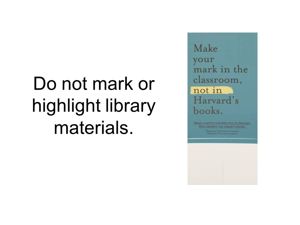 Do not mark or highlight library materials.