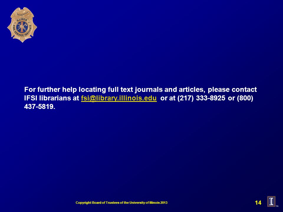 For further help locating full text journals and articles, please contact IFSI librarians at or at (217) or (800) Copyright Board of Trustees of the University of Illinois
