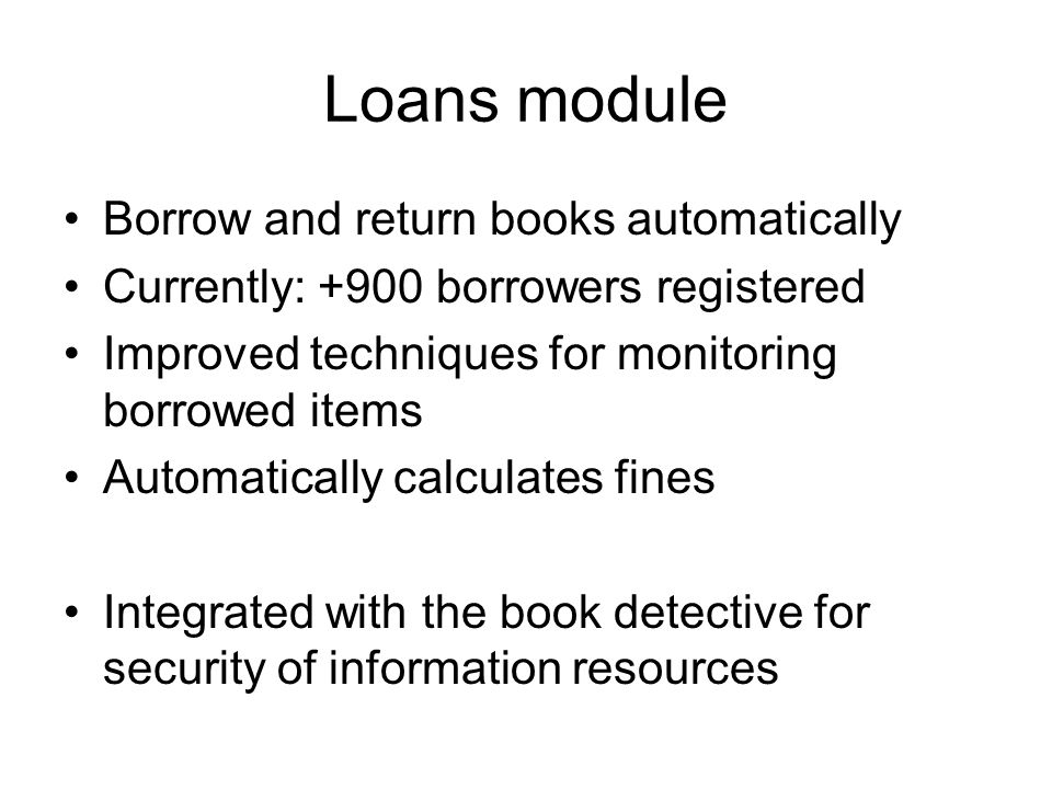 Loans module Borrow and return books automatically Currently: +900 borrowers registered Improved techniques for monitoring borrowed items Automaticall