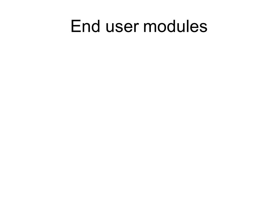 End user modules