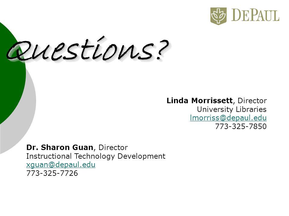 Dr. Sharon Guan, Director Instructional Technology Development xguan@depaul.edu 773-325-7726 Linda Morrissett, Director University Libraries lmorriss@