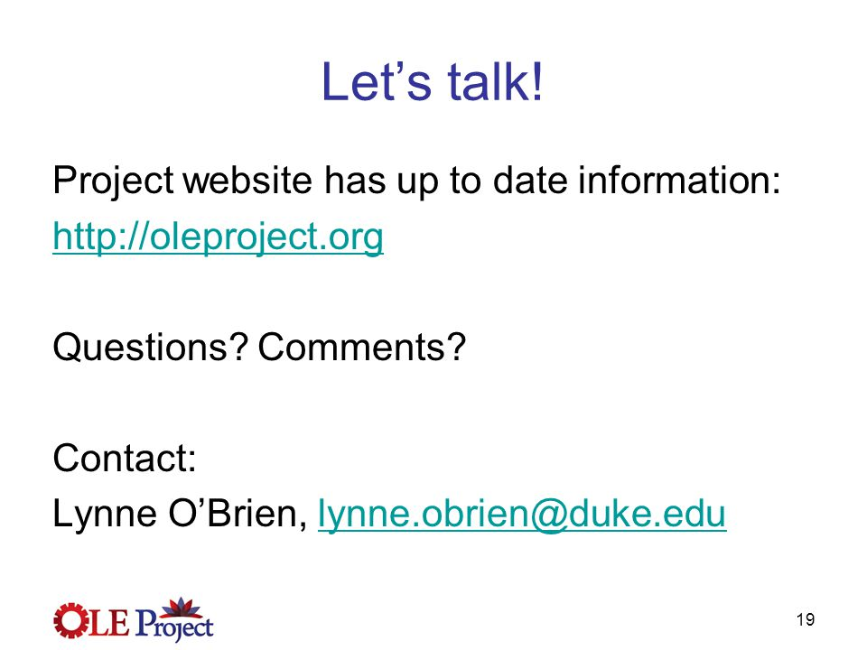 19 Let's talk. Project website has up to date information: http://oleproject.org Questions.