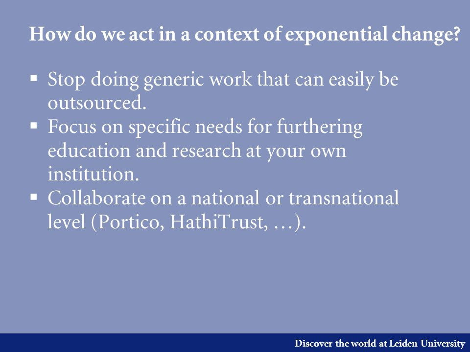 Discover the world at Leiden University How do we act in a context of exponential change.