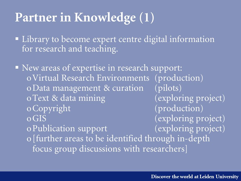 Discover the world at Leiden University Partner in Knowledge (1)  Library to become expert centre digital information for research and teaching.