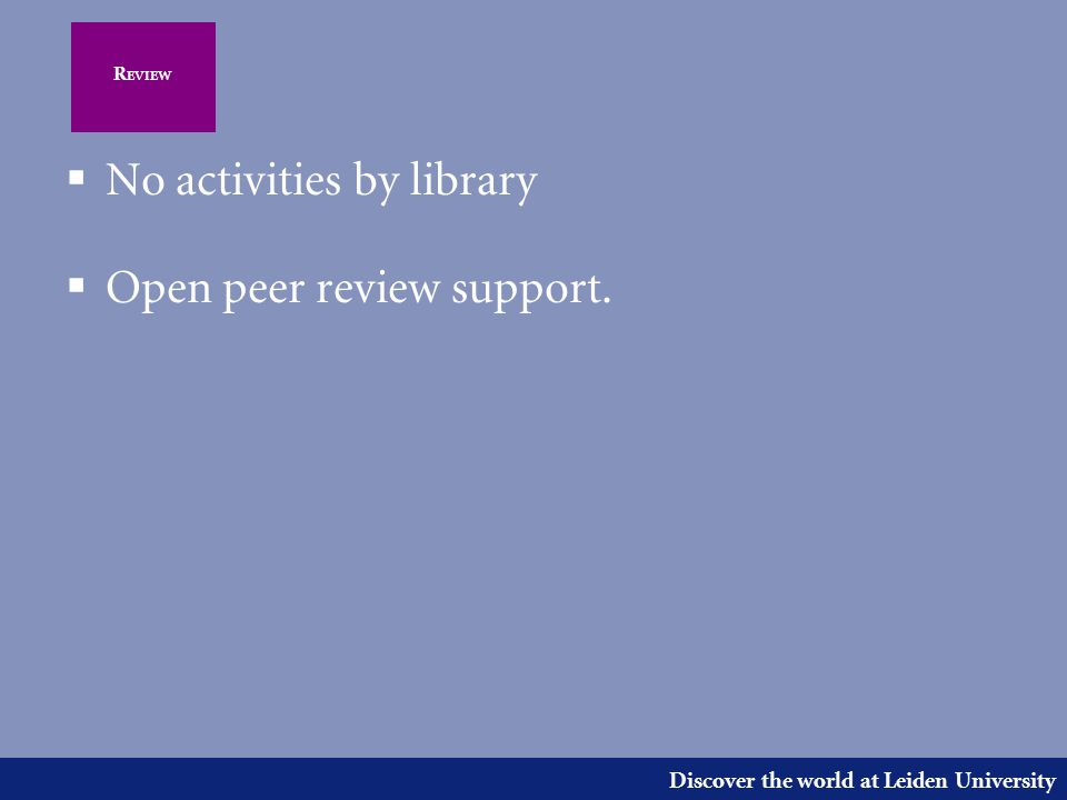 Discover the world at Leiden University R EVIEW  No activities by library  Open peer review support.