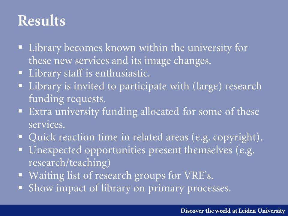 Discover the world at Leiden University Results  Library becomes known within the university for these new services and its image changes.