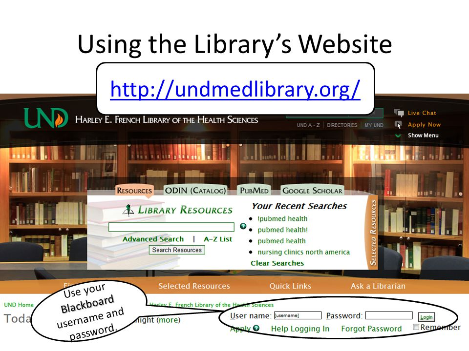 Using the Library's Website http://undmedlibrary.org/ Blackboard Use your Blackboard username and password.