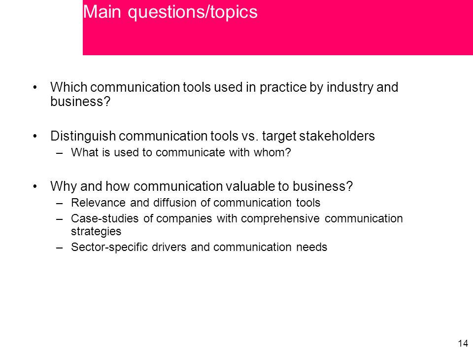 14 Which communication tools used in practice by industry and business? Distinguish communication tools vs. target stakeholders –What is used to commu