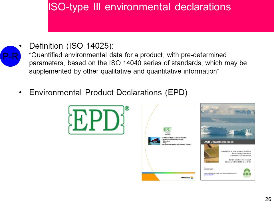 """26 Definition (ISO 14025): """"Quantified environmental data for a product, with pre-determined parameters, based on the ISO 14040 series of standards, w"""