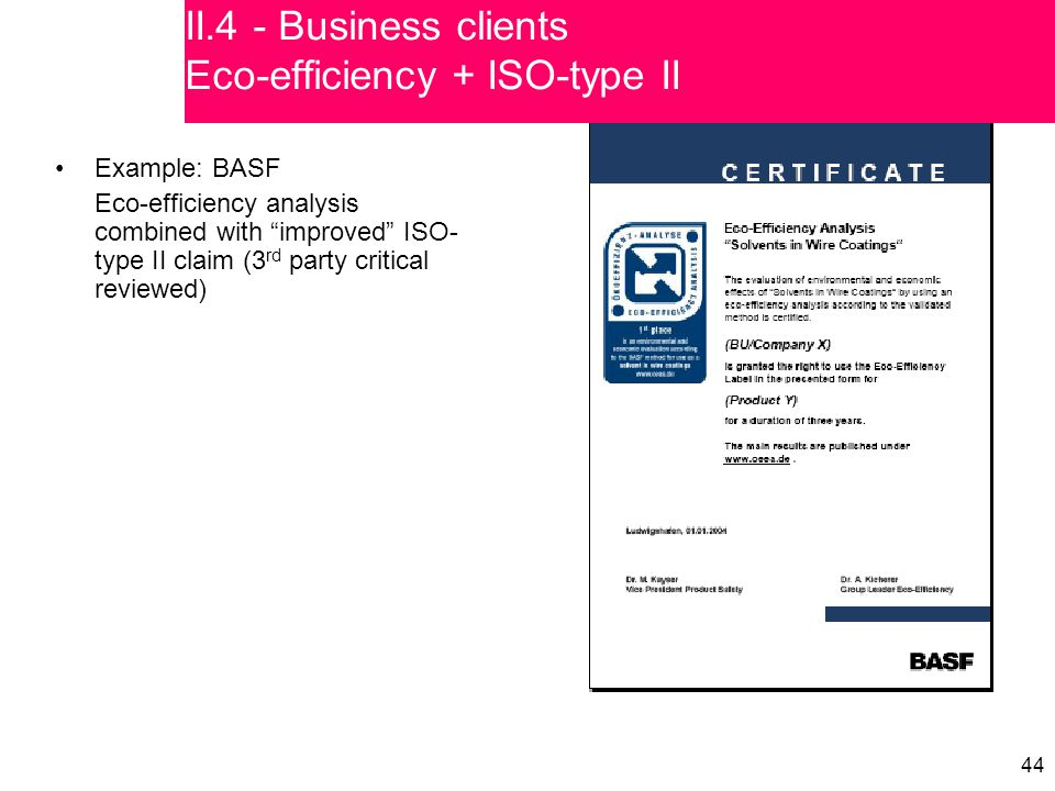 """44 Example: BASF Eco-efficiency analysis combined with """"improved"""" ISO- type II claim (3 rd party critical reviewed) II.4 - Business clients Eco-effici"""