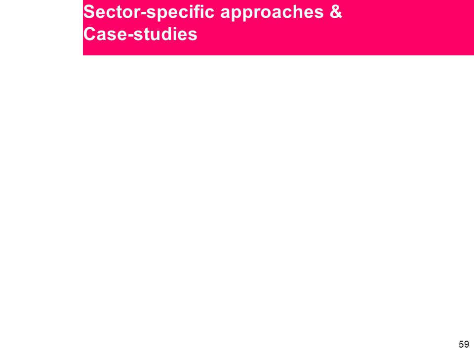 59 Sector-specific approaches & Case-studies