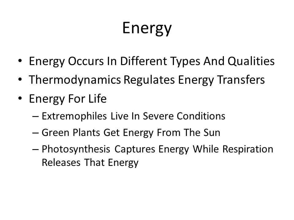 Energy Energy Occurs In Different Types And Qualities Thermodynamics Regulates Energy Transfers Energy For Life – Extremophiles Live In Severe Conditi