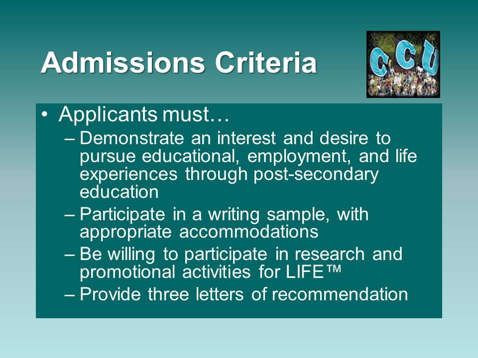 Admissions Criteria Applicants must… –Demonstrate an interest and desire to pursue educational, employment, and life experiences through post-secondar