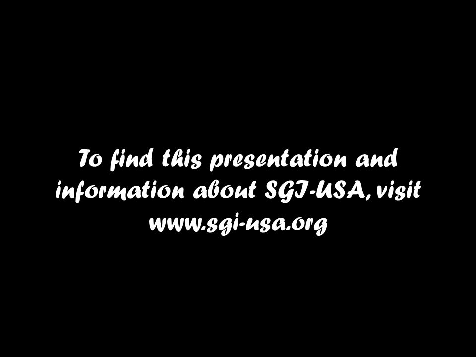 To find this presentation and information about SGI-USA, visit www.sgi-usa.org