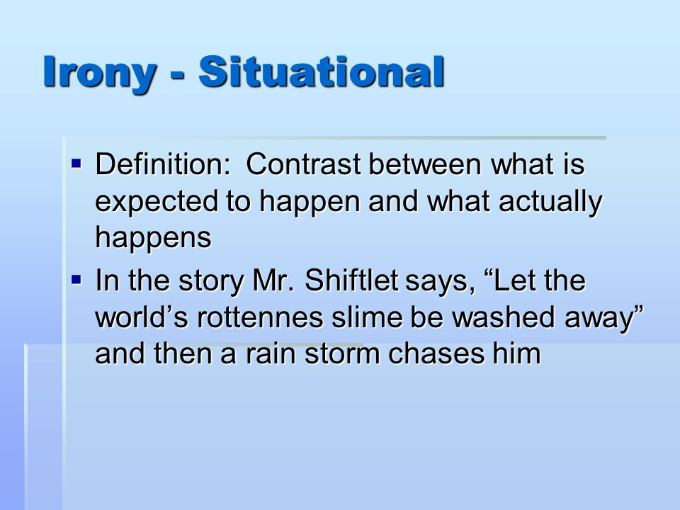 """Irony - Situational  Definition: Contrast between what is expected to happen and what actually happens  In the story Mr. Shiftlet says, """"Let the wor"""