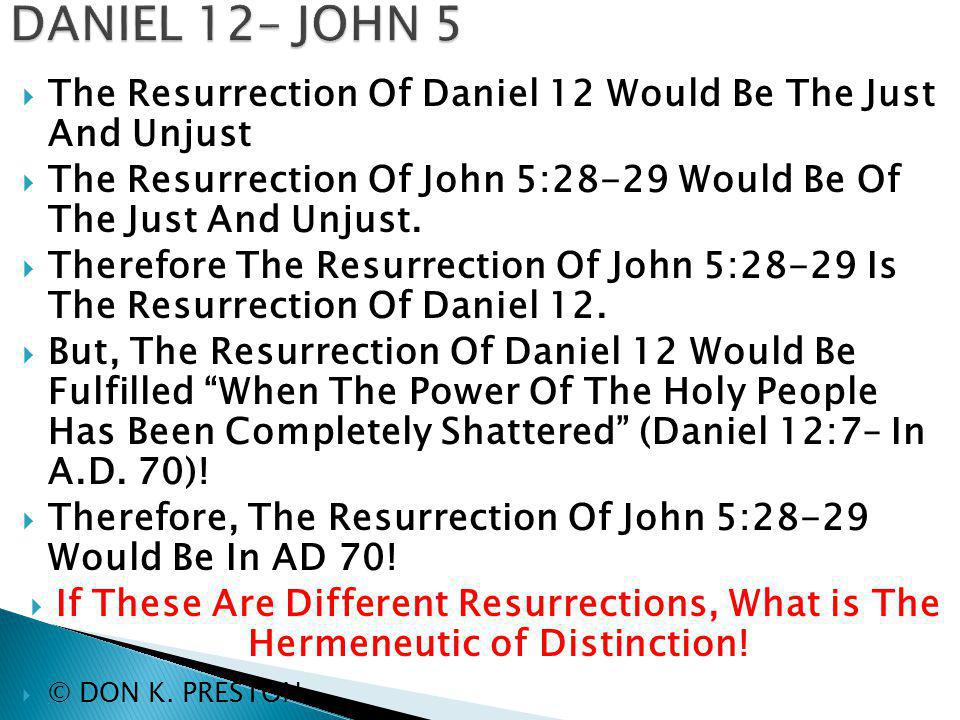  The Resurrection Of Daniel 12 Would Be The Just And Unjust  The Resurrection Of John 5:28-29 Would Be Of The Just And Unjust.  Therefore The Resur