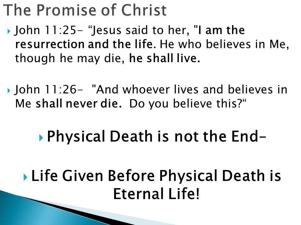  John 11:25- Jesus said to her, I am the resurrection and the life.