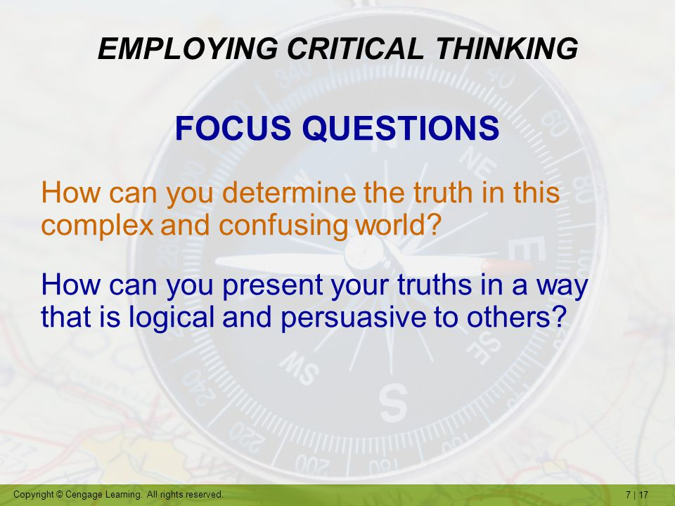 7   17 Copyright © Cengage Learning. All rights reserved. EMPLOYING CRITICAL THINKING FOCUS QUESTIONS How can you determine the truth in this complex