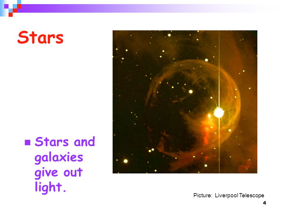4 Stars Stars and galaxies give out light. Picture: Liverpool Telescope