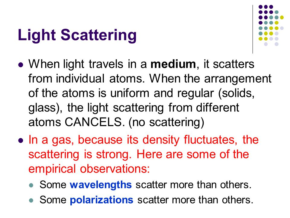 Light Scattering When light travels in a medium, it scatters from individual atoms.