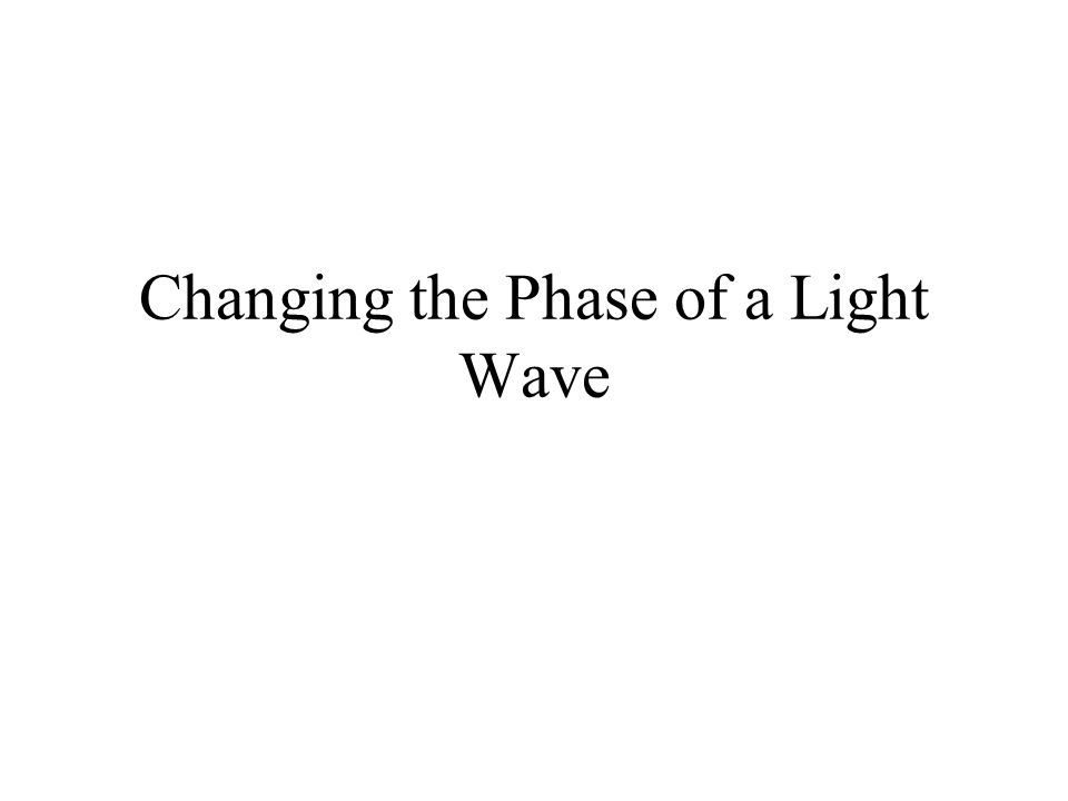 Changing the Phase of a Light Wave
