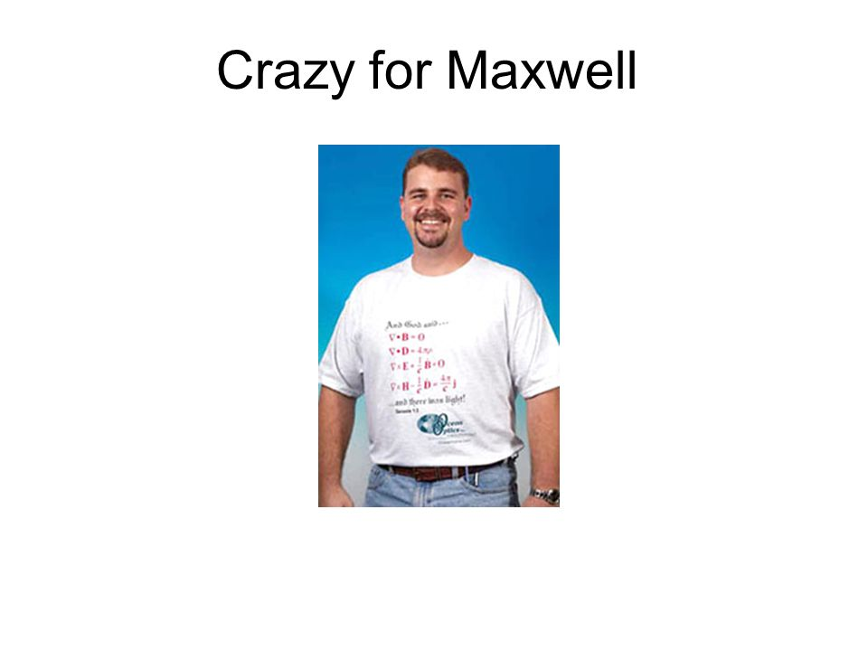 Crazy for Maxwell