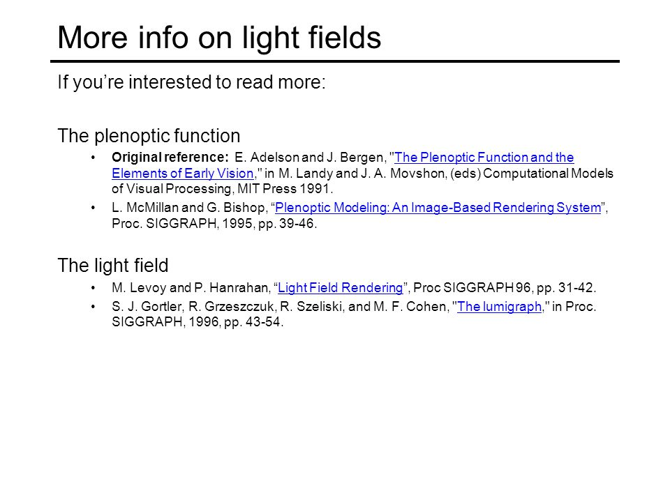 More info on light fields If you're interested to read more: The plenoptic function Original reference: E.