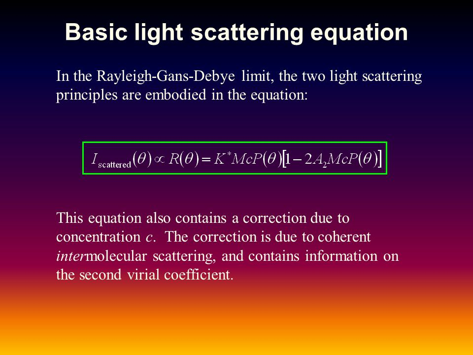 Basic light scattering equation In the Rayleigh-Gans-Debye limit, the two light scattering principles are embodied in the equation: This equation also
