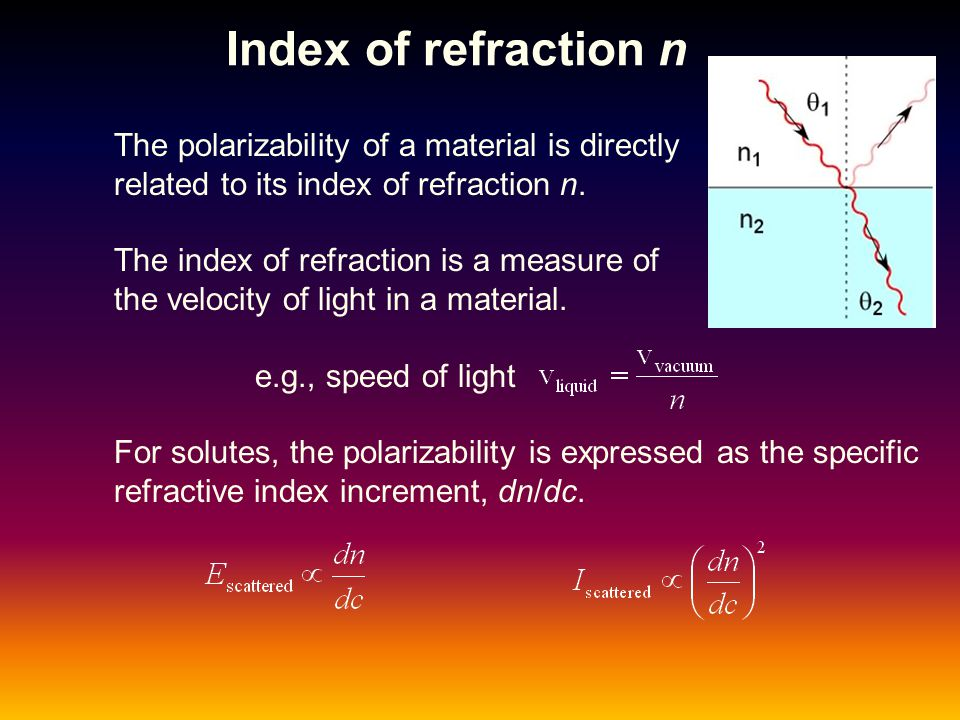 Index of refraction n The polarizability of a material is directly related to its index of refraction n. The index of refraction is a measure of the v