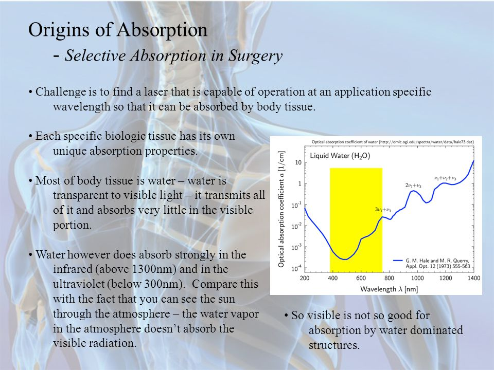Origins of Absorption - Selective Absorption in Surgery Challenge is to find a laser that is capable of operation at an application specific wavelength so that it can be absorbed by body tissue.