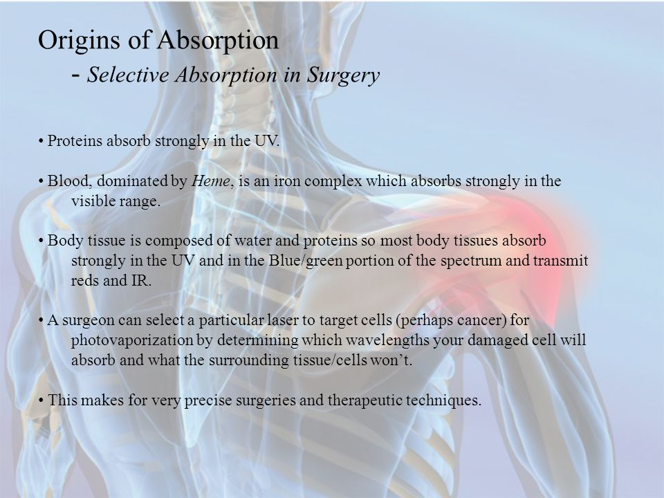 Origins of Absorption - Selective Absorption in Surgery Proteins absorb strongly in the UV.