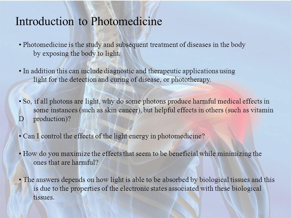 Photomedicine is the study and subsequent treatment of diseases in the body by exposing the body to light.