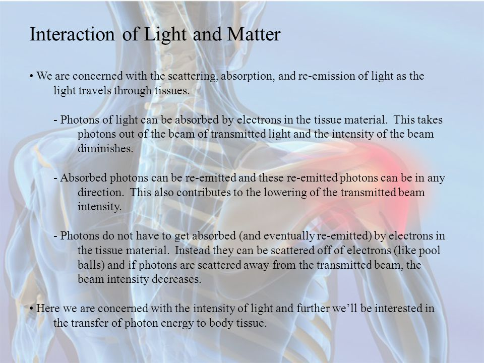 We are concerned with the scattering, absorption, and re-emission of light as the light travels through tissues.